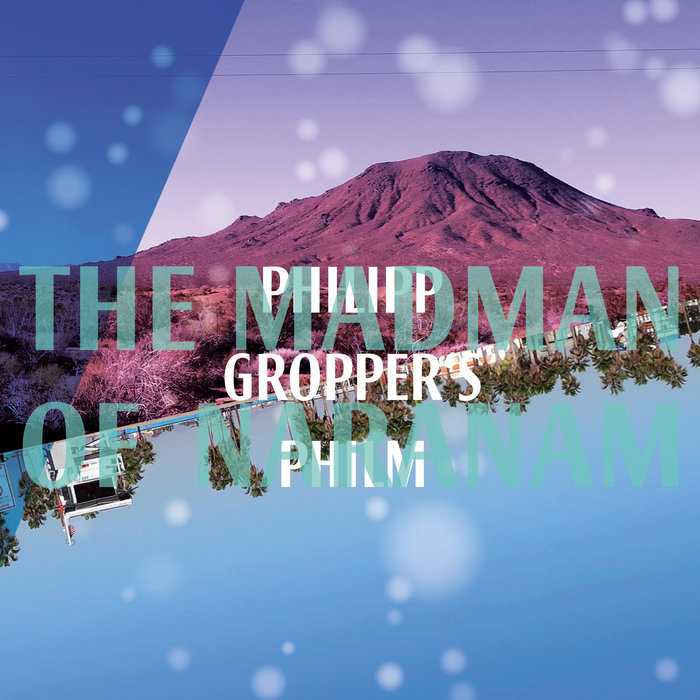 Philipp Gropper's Philm »The Madman of Naranam«