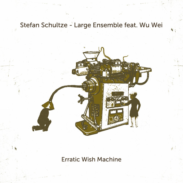 Stefan Schultze Large Ensemble »Erratic Wish Machine (feat. Wu Wei)«
