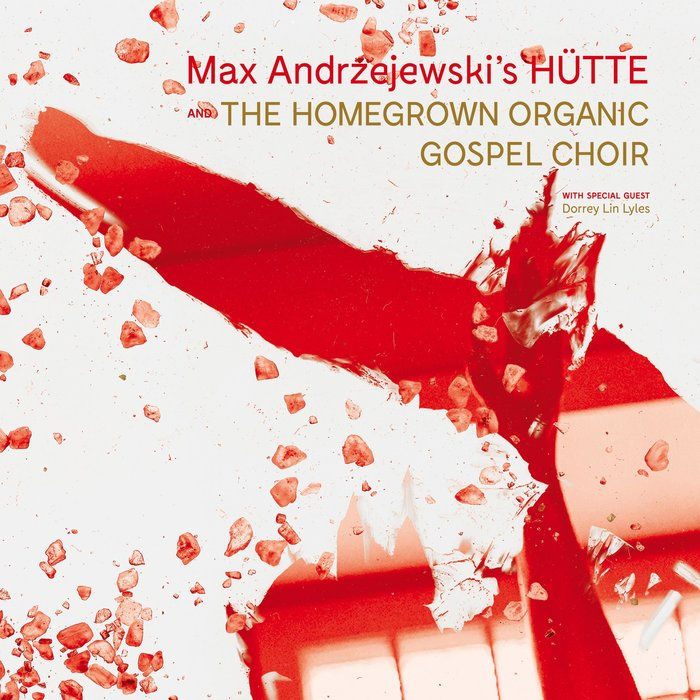 Max Andrzejewski's HÜTTE & Chor »Hütte and The Homegrown Organic Gospel Choir«